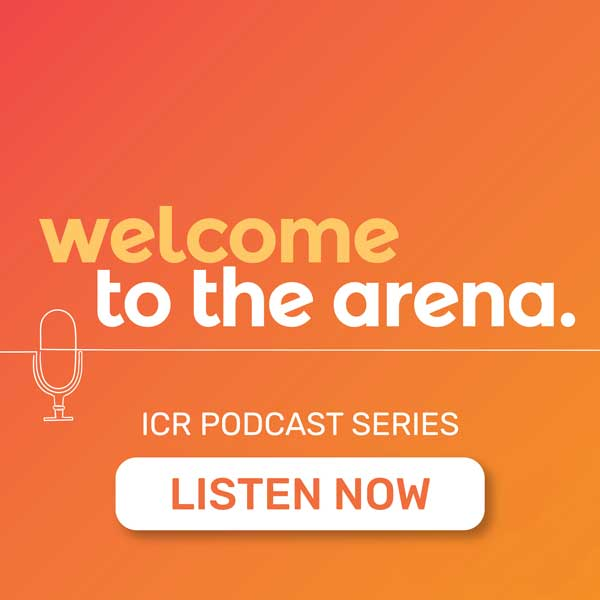 Welcome to the arena. ICR Podcast Series. Listen Now.